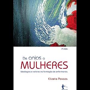 De anjos a mulheres: ideologias e valores na formação de enfermeiras (Portuguese Edition)