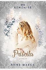 Priscila - Livro 4 - série Renda-se eBook Kindle