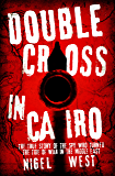 Double Cross in Cairo: The True Story of the Spy Who Turned the Tide of War in the Middle East