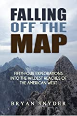 Falling Off The Map: Fifty-Four Explorations into the Wildest Reaches of the American West (Off The Map Adventures Book 3) Kindle Edition