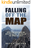 Falling Off The Map: Fifty-Four Explorations into the Wildest Reaches of the American West (Off The Map Adventures Book 3)