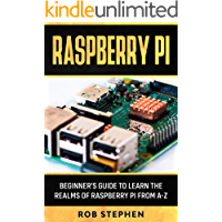 RASPBERRY PI: BEGINNER'S GUIDE TO LEARN THE REALMS OF RASPBERRY PI FROM A-Z