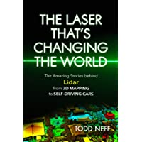 The Laser That's Changing the World: The Amazing Stories behind Lidar from 3D Mapping to Self-Driving Cars