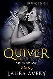 QUIVER, BOOK EIGHT (A DARK ROMANCE)