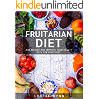 Fruitarian Diet: Lose Weight and Improve Your Health With The Fruit Diet