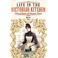 Life in the Victorian Kitchen: Culinary Secrets and Servants' Stories (English Edition)