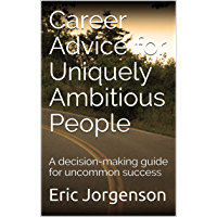 Career Advice for Uniquely Ambitious People: A decision-making guide for uncommon success (English Edition)