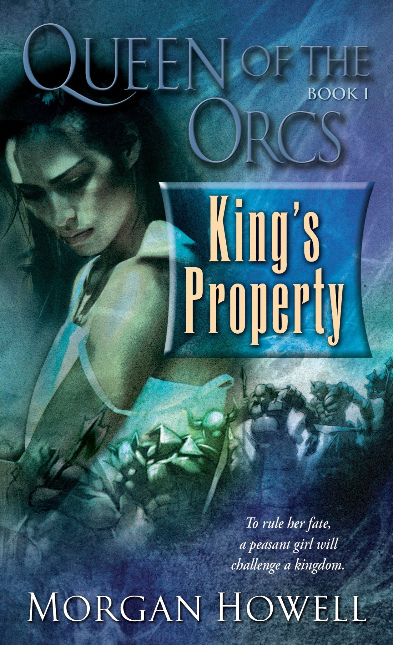 King's Property (Queen of the Orcs #1): Morgan Howell: 9780345496508