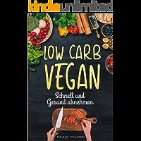 Low Carb VEGAN - SCHNELL und Gesund ABNEHMEN (Low Carb Kochbuch,schnell abnehmen ohne Sport,gesund abnehmen, Gesunde… book cover