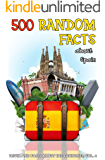 500 Random Facts: about Spain (Trivia and Facts about the Countries Book 4)