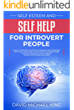 Self Esteem and Self Help for Introvert People: How to Improve Your Relationships and Business? With Self Confidence and Positive Affirmations Through Manipulation Thinking (Guide for Women and Men)