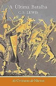 A Última Batalha (As Crônicas de Nárnia Livro 7)