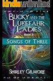 Bucky and the Lukefahr Ladies: Songs of Three