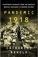 Pandemic 1918: Eyewitness Accounts from the Greatest Medical Holocaust in Modern History Kindle Edition