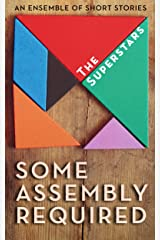 Some Assembly Required: An Ensemble of Short Stories Kindle Edition