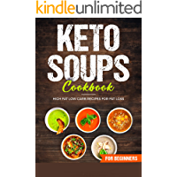 KETO SOUPS COOKBOOK; HIGH FAT LOW CARB RECIPES FOR FAT LOSS