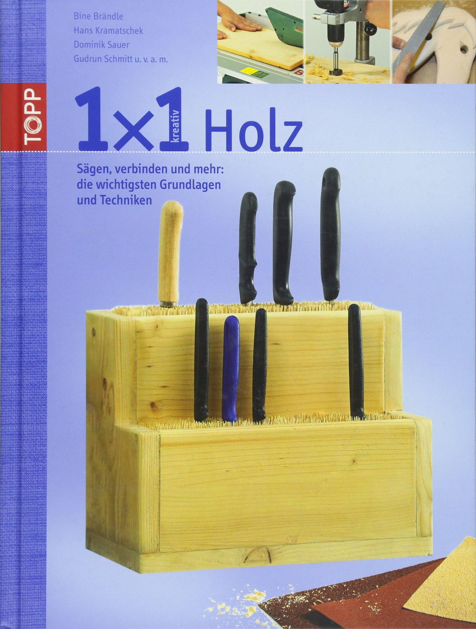1x1 kreativ Holz: Sägen, verbinden und mehr: die wichtigsten Grundlagen und Techniken