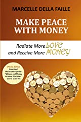 Make Peace with Money: Radiate More Love and Receive More Money Kindle Edition