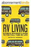RV LIVING: An Ultimate Beginner's Guide To The Full-time RV Life - 111 Exclusive Tips And Tricks For Motorhome Living, including Boondocking: (how to live ... trailers,rv lifestyle) (English Edition)