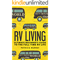 RV LIVING: An Ultimate Beginner's Guide To The Full-time RV Life - 111 Exclusive Tips And Tricks For Motorhome Living, including Boondocking: (how to live in an rv,travel trailers,rv lifestyle)
