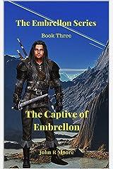 The Captive of Embrellon: BOOK THREE OF THE EMBRELLON SERIES Kindle Edition
