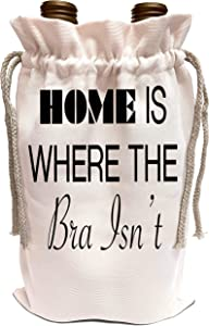 3dRose Tory Anne Collections Quotes - HOME IS WHERE THE BRA ISNT - Wine Bag (wbg_221439_1)