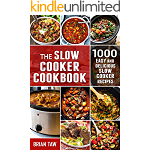 The Slow Cooker Cookbook: 1000 Easy and Delicious Slow Cooker Recipes (Delicious Dieting Cookbooks Book 8)