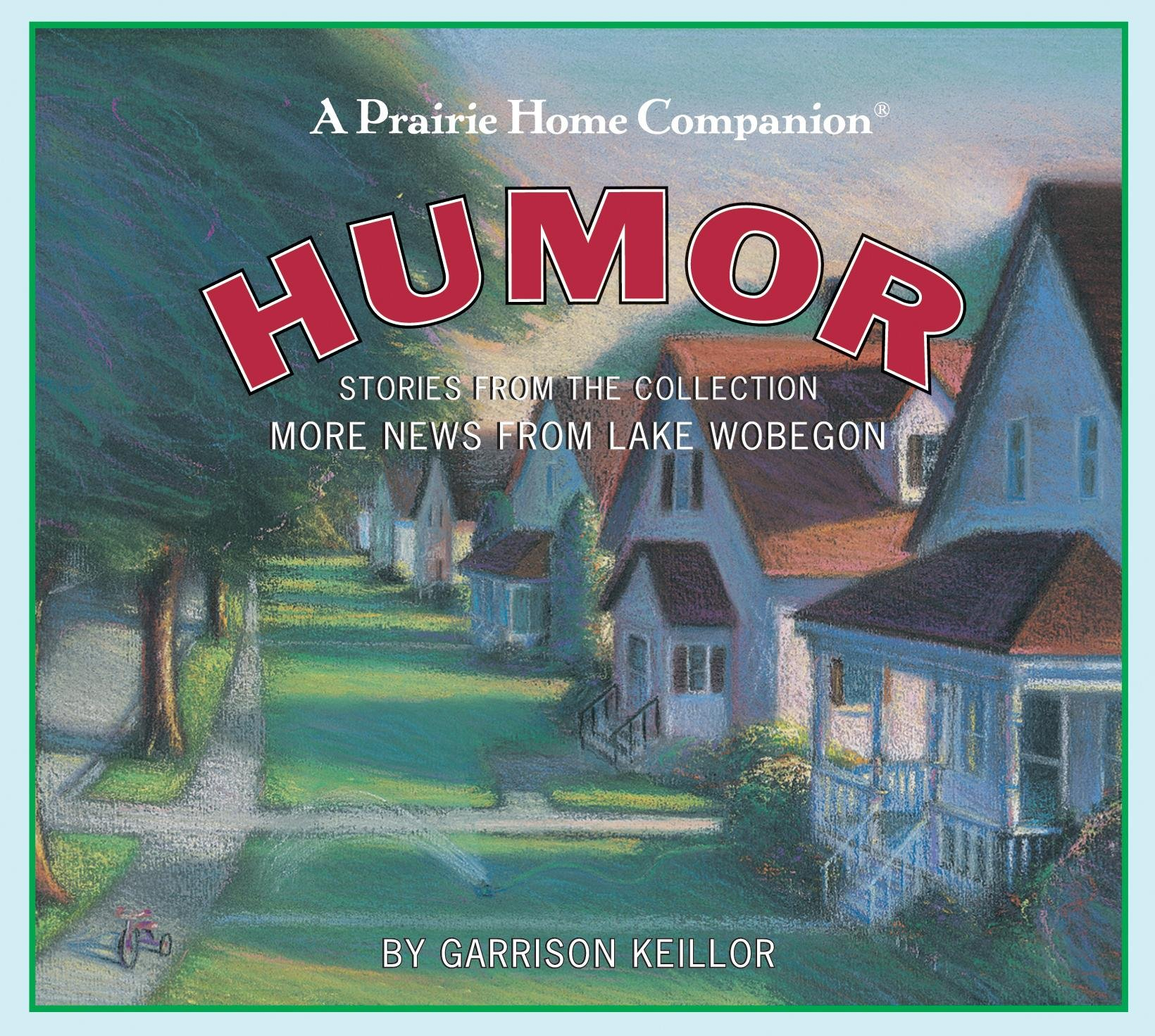 Humor: Stories from the Collection More News from Lake Wobegon: Garrison  Keillor: 9781565112759: Amazon.com: Books