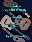 Ukulele Chord Melody: 40+ Arrangements in Standard Music Notation and Tabulature