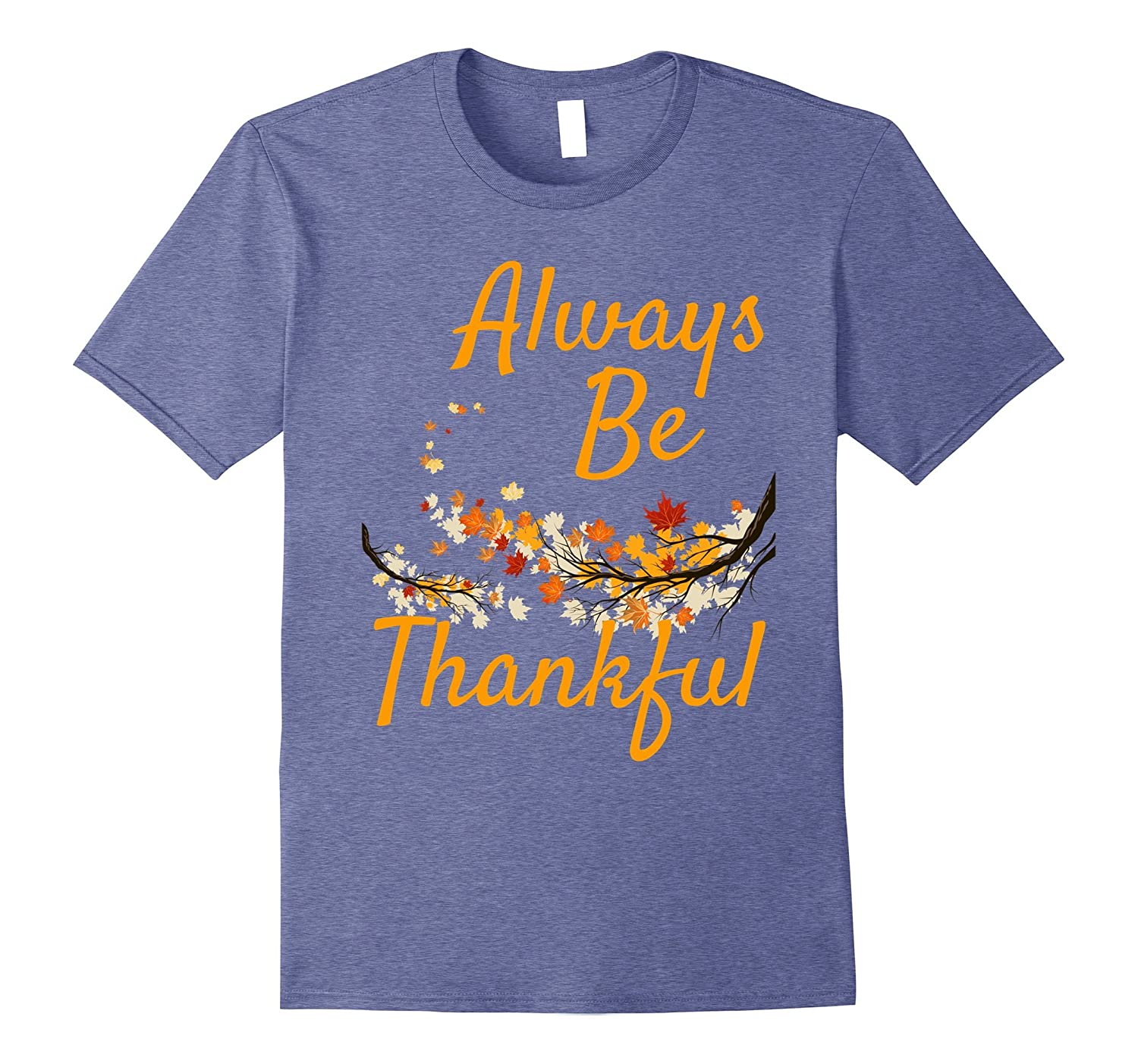 Always Be Thankful Autumn Harvest Thanksgiving Shirt-T-Shirt