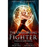The Unrelenting Fighter (Unstoppable Liv Beaufont Book 7)