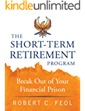 The Short-Term Retirement Program: Break Out of Your Financial Prison