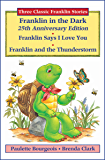 Franklin in the Dark (25th Anniversary Edition), Franklin Says I Love You, and Franklin and the Thunderstorm (Classic Franklin Stories)