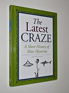 The Latest Craze: A Short History of Mass Hysterias