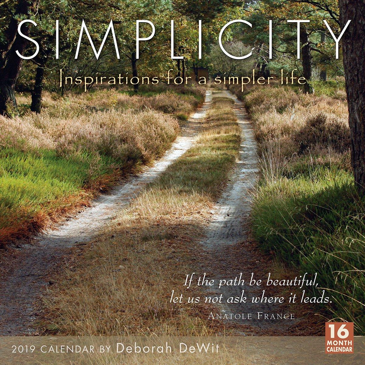 2019 Simplicity — Inspirations for a Simpler Life 16-Month Wall Calendar: by Sellers Publishing, 12x12 (CA-0403) Calendar – Wall Calendar, Jun 22 2018 Deborah DeWit Inc. 1531904033 /