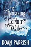 The Remaking of Corbin Wale