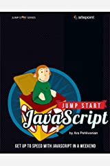 Jump Start JavaScript: Get Up to Speed With JavaScript in a Weekend Kindle Edition