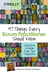 97 Things Every Scrum Practitioner Should Know: Collective Wisdom from the Experts Kindle Edition