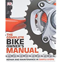 The Complete Bike Owner's Manual: Repair and Maintenance in Simple Steps (Dk)