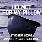 Helmet for My Pillow: From Parris Island to the Pacific: A Young Marine's Stirring Account of Combat in World War II