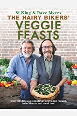The Hairy Bikers' Veggie Feasts: Over 100 delicious vegetarian and vegan recipes, full of flavour and meat free! Kindle Edition