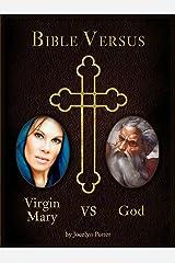Bible Versus: Virgin Mary vs. God Kindle Edition