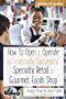 How to Open & Operate a Financially Successful Specialty Retail & Gourmet Foods Shop (How to Open and Operate a Financially Successful...)