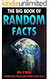 The Big Book of Random Facts Volume 7: 1000 Interesting Facts And Trivia (Interesting Trivia and Funny Facts)