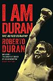 I Am Duran: The Autobiography of Roberto Duran (English Edition)