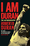 I Am Duran: The Autobiography of Roberto Duran (English Edition)