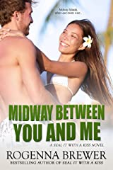 Midway Between You And Me (SEAL It With A Kiss Book 3) Kindle Edition