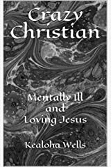 Crazy Christian: Mentally Ill and Loving Jesus Kindle Edition