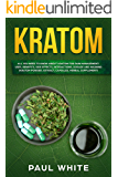 Kratom: EVERYTHING YOU NEED TO KNOW ABOUT KRATOM (Powder, Extract, Capsules, Herbal Supplement) for PAIN MANAGEMENT: Its…
