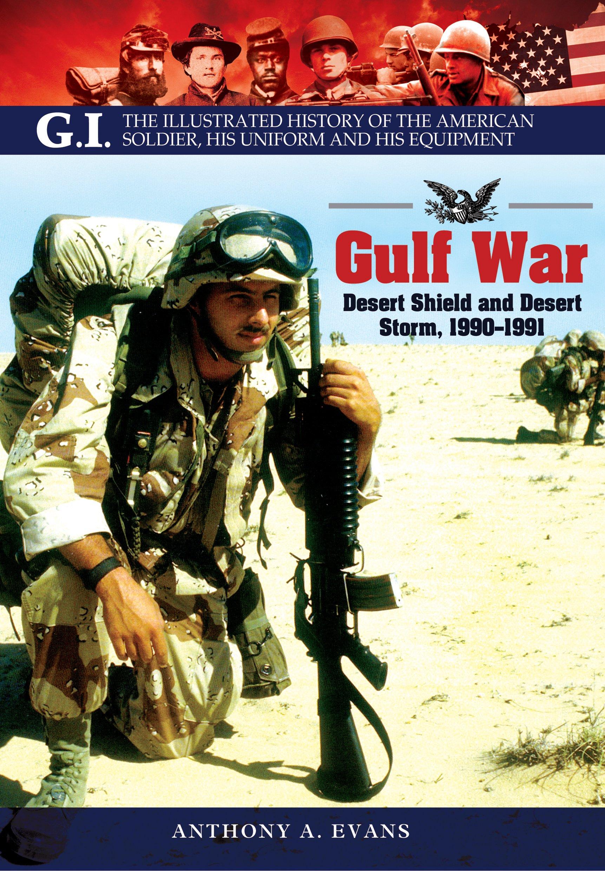 Read Online The Gulf War: Desert Shield and Desert Storm, 1990–1991 (GI Series) pdf epub